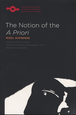 The Notion of the A Priori - Dufrenne, Mikel, and Casey, Edward S (Translated by), and Casey, Edward S (Preface by)
