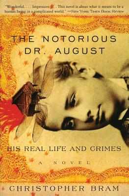 The Notorious Dr. August: His Real Life and Crimes - Bram, Christopher