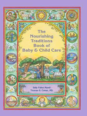 The Nourishing Traditions Book of Baby & Child Care - Morell, Sally Fallon, and Cowan, Thomas S, M.D.