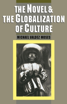 The Novel & the Globalization of Culture - Moses, Michael Valde