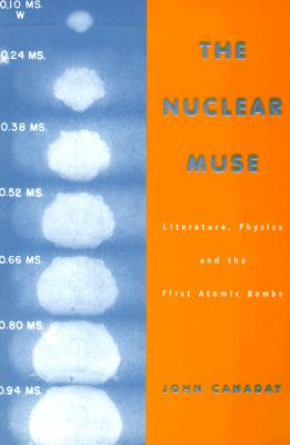 The Nuclear Muse: Literature, Physics, and the First Atomic Bombs - Canaday, John