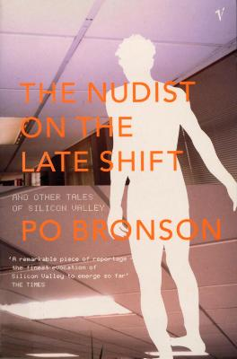 The Nudist on the Lateshift: And Other Tales of Silicon Valley - Bronson, Po