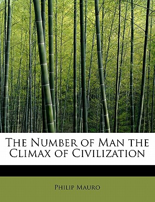 The Number of Man the Climax of Civilization - Mauro, Philip