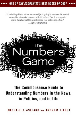 The Numbers Game: The Commonsense Guide to Understanding Numbers in the News, in Politics, and in L Ife - Blastland, Michael, and Dilnot, Andrew