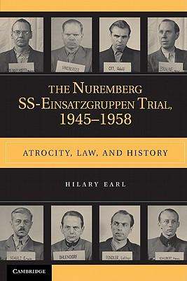 The Nuremberg SS-Einsatzgruppen Trial, 1945-1958: Atrocity, Law, and History - Earl, Hilary