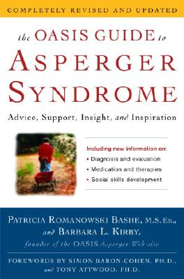 The Oasis Guide to Asperger Syndrome: Advice, Support, Insight, and Inspiration - Bashe, Patricia Romanowski, M.S.Ed., and Kirby, Barbara L, and Baron-Cohen, Simon (Foreword by)