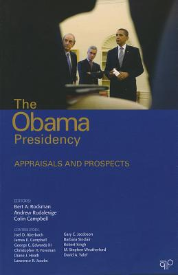 The Obama Presidency: Appraisals and Prospects - Rockman, Bert A, and Rudalevige, Andrew, Mr., and Campbell, Colin