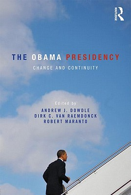 The Obama Presidency: Change and Continuity - Dowdle, Andrew (Editor)