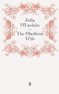The Obedient Wife - O'Faolain, Julia