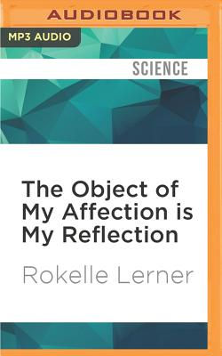 The Object of My Affection Is My Reflection: Coping with Narcissists - Lerner, Rokelle, and Gainey, Lucinda (Read by)