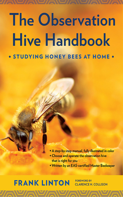The Observation Hive Handbook: Studying Honey Bees at Home - Linton, Frank, and Collison, Clarence H (Foreword by)