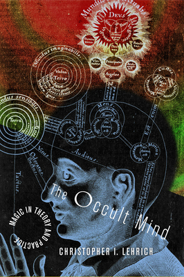 The Occult Mind: Magic in Theory and Practice - Lehrich, Christopher I