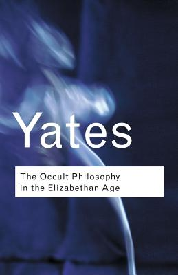 The Occult Philosophy in the Elizabethan Age - Yates, Frances Amelia