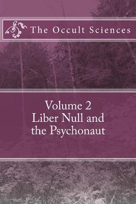 The Occult Sciences: Vol 2. Liber Null and the Psychonaut - Carroll, Peter, Professor, MD