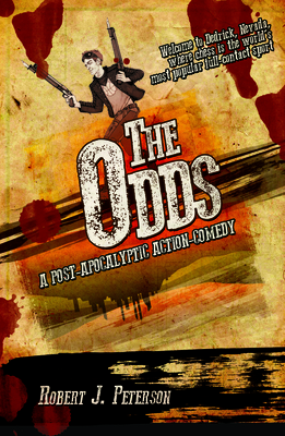 The Odds: A Post-Apocalyptic Action-Comedy - Peterson, Robert J