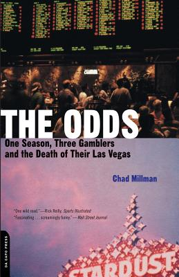 The Odds: One Season, Three Gamblers, and the Death of Their Las Vegas - Millman, Chad
