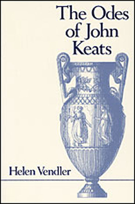 The Odes of John Keats - Vendler, Helen
