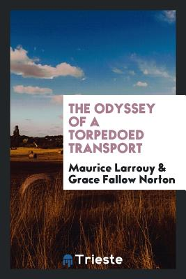 The Odyssey of a Torpedoed Transport - Larrouy, Maurice