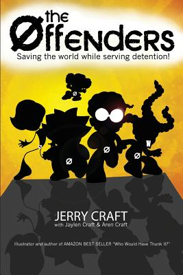 The Offenders: Saving the World, While Serving Detention! - Craft, Jerry, and Craft, Jaylen, and Craft, Aren
