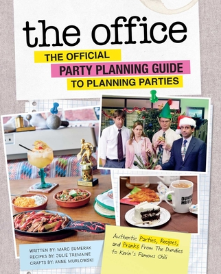 The Office: The Official Party Planning Guide to Planning Parties: Authentic Parties, Recipes, and Pranks from the Dundies to Kevin's Famous Chili - Sumerak, Marc, and Tremaine, Julie, and Murlowski, Anne