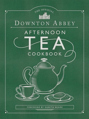 The Official Downton Abbey Afternoon Tea Cookbook: Teatime Drinks, Scones, Savories & Sweets - Downton Abbey