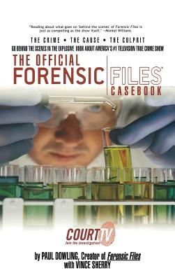 The Official Forensic Files Casebook - Dowling, Paul