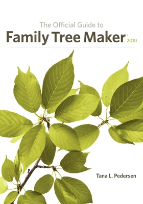 The Official Guide to Family Tree Maker - Pedersen, Tana L