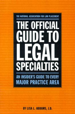 The Official Guide to Legal Specialties: An Insider's Guide to Every Major Practice Area - Abrams, Lisa L, J.D.