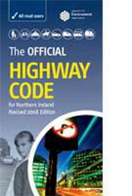 The Official Highway Code for Northern Ireland 2008 - Northern Ireland: Department of the Environment, and Great Britain: Department for Transport, and Driving Standards Agency