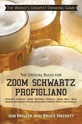 The Official Rules for Zoom Schwartz Profigliano: Eshelman, Oshevsky, Groid, Hegeman, Comaneci, Nadia, Bozit, Boar, Obiwan, Ben Kenobe, Freznik, What - Melzer, Jon, and Hackett, Bruce