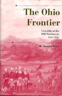 The Ohio Frontier: Crucible of the Old Northwest, 1720-1830 -