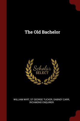 The Old Bachelor - Wirt, William