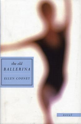 The Old Ballerina: Novel - Cooney, Ellen