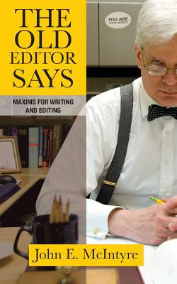The Old Editor Says: Maxims for Writing and Editing - McIntyre, John E