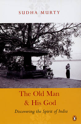 The Old Man and His God: Discovering the Spirit of India - Sudha