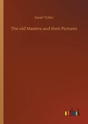 The Old Masters and Their Pictures - Tytler, Sarah
