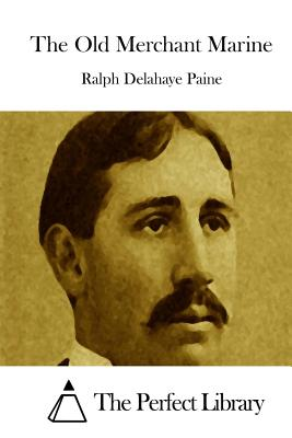 The Old Merchant Marine - Paine, Ralph Delahaye