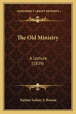 The Old Ministry: A Lecture (1839) - Beman, Nathan Sidney Smith