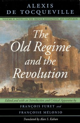 The Old Regime and the Revolution: Notes on the French Revolution and Napoleon v. 2 - Tocqueville, Alexis de, and Melonio, Francoise (Editor)