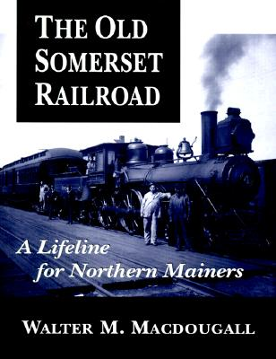 The Old Somerset Railroad - Macdougall, Walter