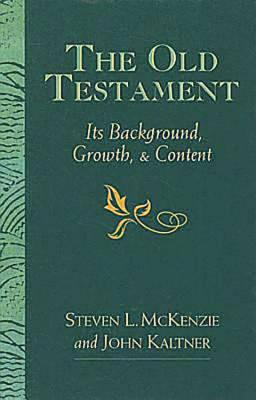 The Old Testament: Its Background, Growth, & Content - McKenzie, Steven L, Prof.