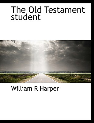The Old Testament Student - Harper, William R