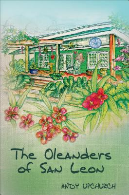 The Oleanders of San Leon - Upchurch, Andy