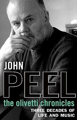 The Olivetti Chronicles: Three Decades of Life and Music - Peel, John