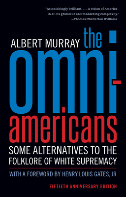 The Omni-Americans: Some Alternatives to the Folklore of White Supremacy - Murray, Albert, and Gates, Henry Louis (Foreword by)