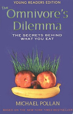 The Omnivore's Dilemma, Young Readers Edition: The Secrets Behind What You Eat - Pollan, Michael, and Chevat, Richie (Adapted by)