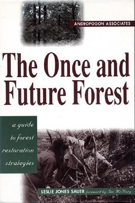 The Once and Future Forest: A Guide to Forest Restoration Strategies - Sauer, Leslie Jones, and Andropogon Associates, and McHarg, Ian (Foreword by)