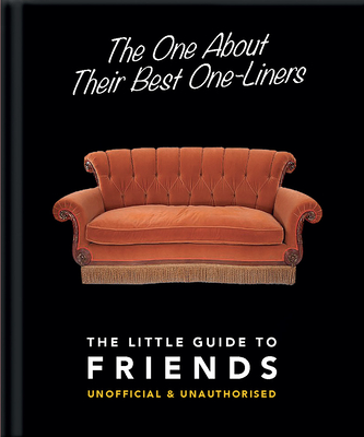 The One About Their Best One-Liners: The Little Guide to Friends - Orange Hippo!