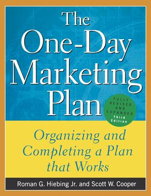 The One-Day Marketing Plan: Organizing and Completing a Plan That Works - Hiebing, Roman G, and Cooper, Scott W