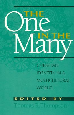 The One in the Many: Christian Identity in a Multicultural World - Thompson, Thomas R, and Carney, Glandion W (Contributions by), and Carpenter, Joel A (Contributions by)